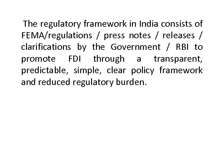 The regulatory framework in India consists of FEMA/regulations / press notes / releases