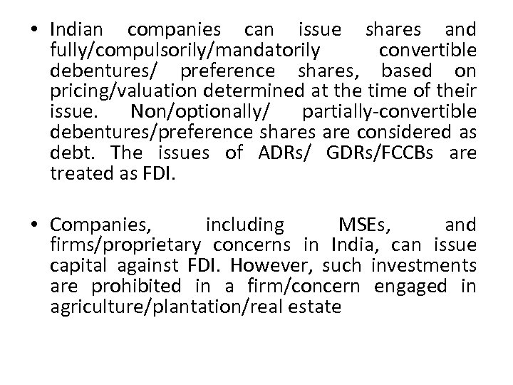 • Indian companies can issue shares and fully/compulsorily/mandatorily convertible debentures/ preference shares, based