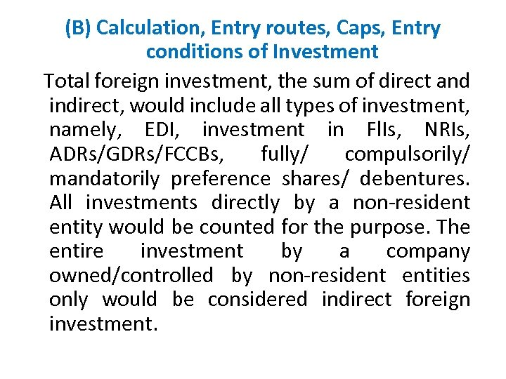 (B) Calculation, Entry routes, Caps, Entry conditions of Investment Total foreign investment, the sum