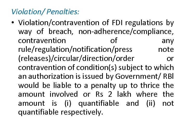 Violation/ Penalties: • Violation/contravention of FDI regulations by way of breach, non-adherence/compliance, contravention of
