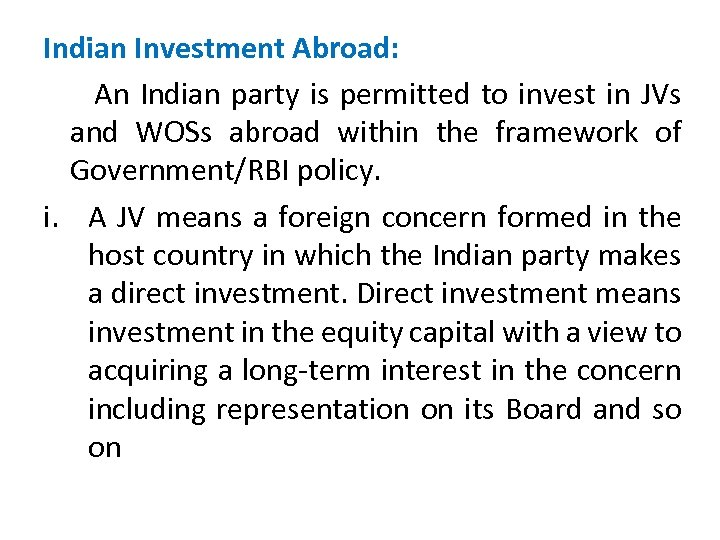 Indian Investment Abroad: An Indian party is permitted to invest in JVs and WOSs