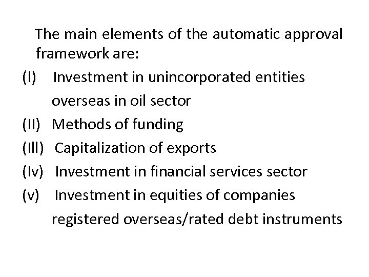 The main elements of the automatic approval framework are: (I) Investment in unincorporated