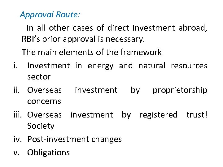 Approval Route: In all other cases of direct investment abroad, RBI's prior approval