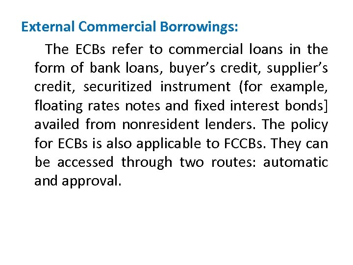External Commercial Borrowings: The ECBs refer to commercial loans in the form of bank