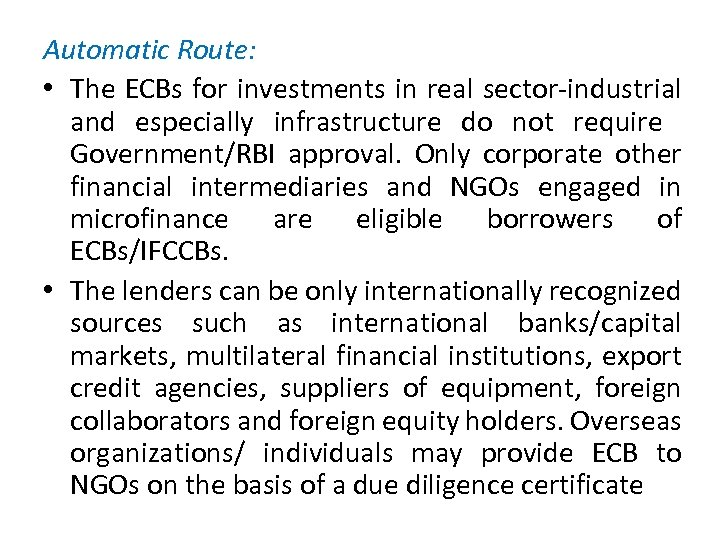 Automatic Route: • The ECBs for investments in real sector-industrial and especially infrastructure do