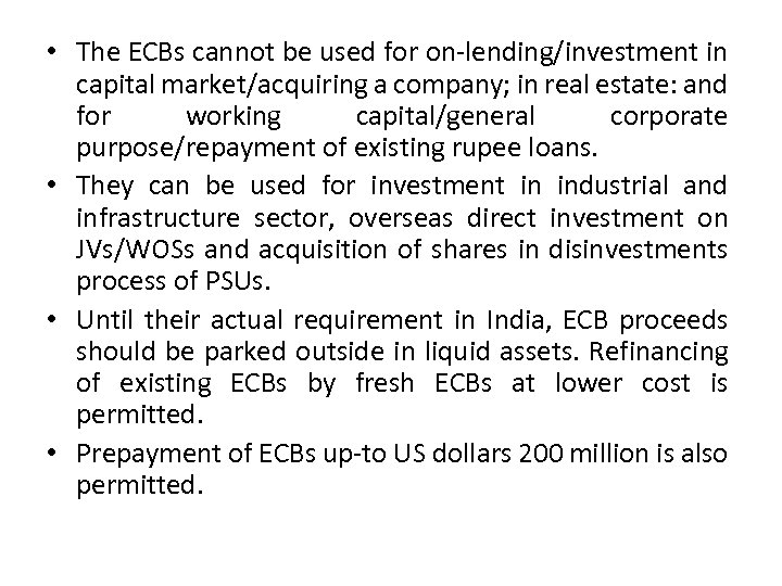 • The ECBs cannot be used for on-lending/investment in capital market/acquiring a company;