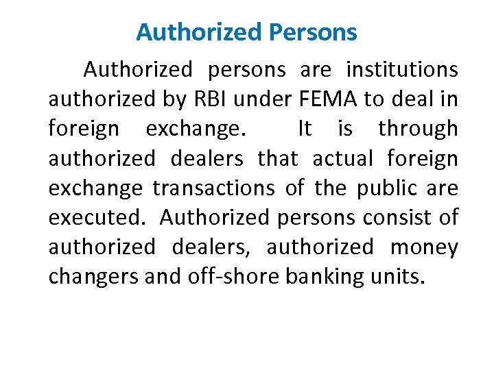 Authorized Persons Authorized persons are institutions authorized by RBI under FEMA to deal in