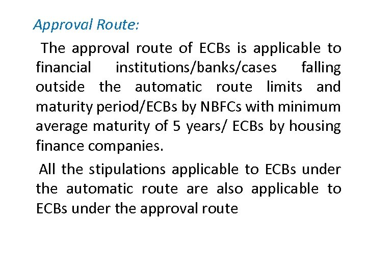 Approval Route: The approval route of ECBs is applicable to financial institutions/banks/cases falling