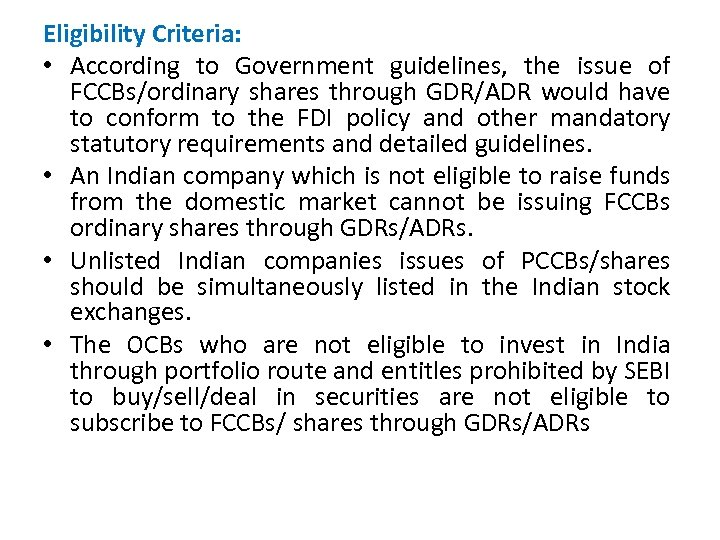 Eligibility Criteria: • According to Government guidelines, the issue of FCCBs/ordinary shares through GDR/ADR