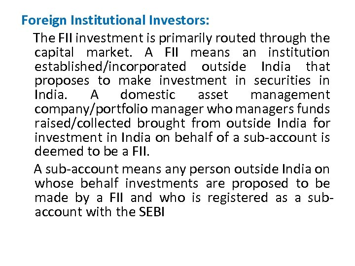 Foreign Institutional Investors: The FII investment is primarily routed through the capital market. A