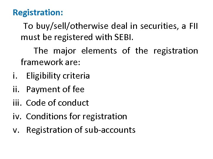Registration: To buy/sell/otherwise deal in securities, a FII must be registered with SEBI. The