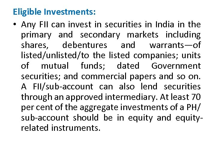 Eligible Investments: • Any FII can invest in securities in India in the primary