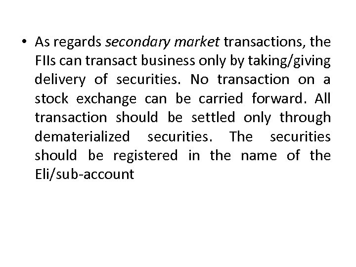• As regards secondary market transactions, the FIIs can transact business only by