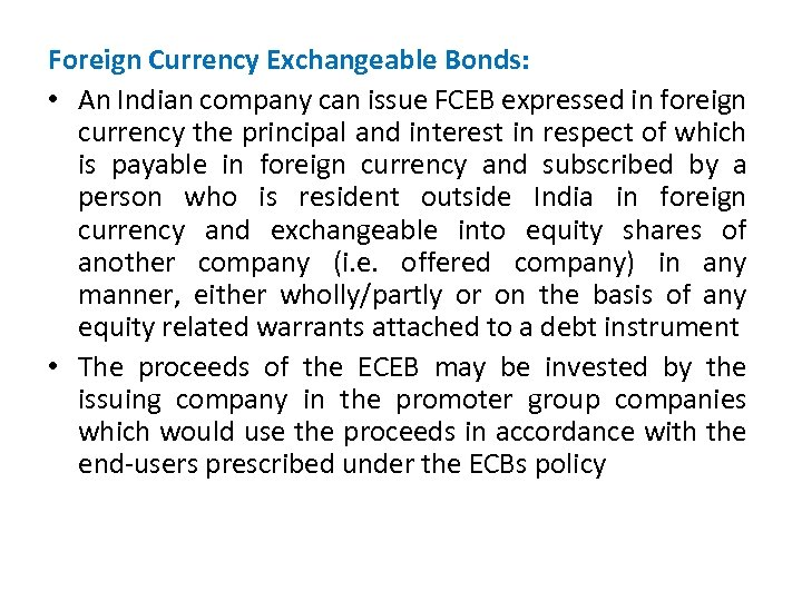 Foreign Currency Exchangeable Bonds: • An Indian company can issue FCEB expressed in foreign