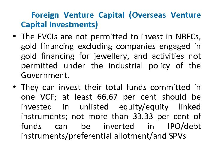 Foreign Venture Capital (Overseas Venture Capital Investments) • The FVCIs are not permitted