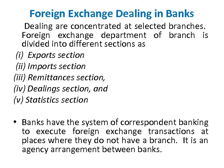 Foreign Exchange Dealing in Banks Dealing are concentrated at selected branches. Foreign exchange department