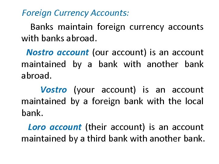 Foreign Currency Accounts: Banks maintain foreign currency accounts with banks abroad. Nostro account