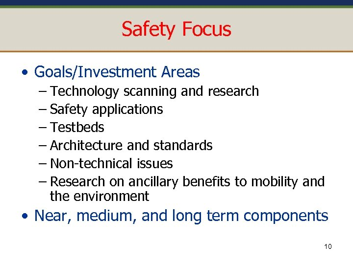 Safety Focus • Goals/Investment Areas – Technology scanning and research – Safety applications –
