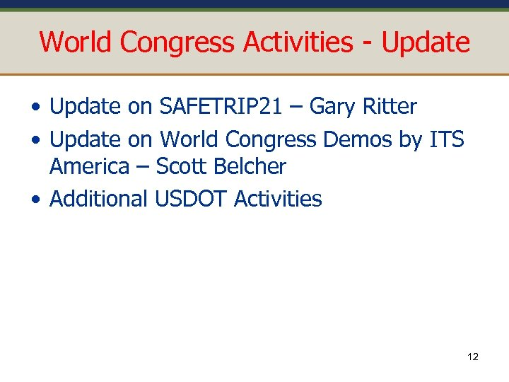 World Congress Activities - Update • Update on SAFETRIP 21 – Gary Ritter •