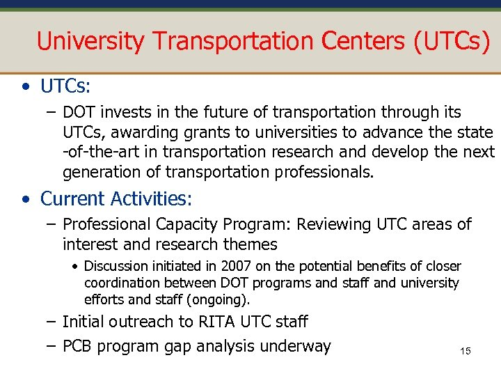 University Transportation Centers (UTCs) • UTCs: – DOT invests in the future of transportation