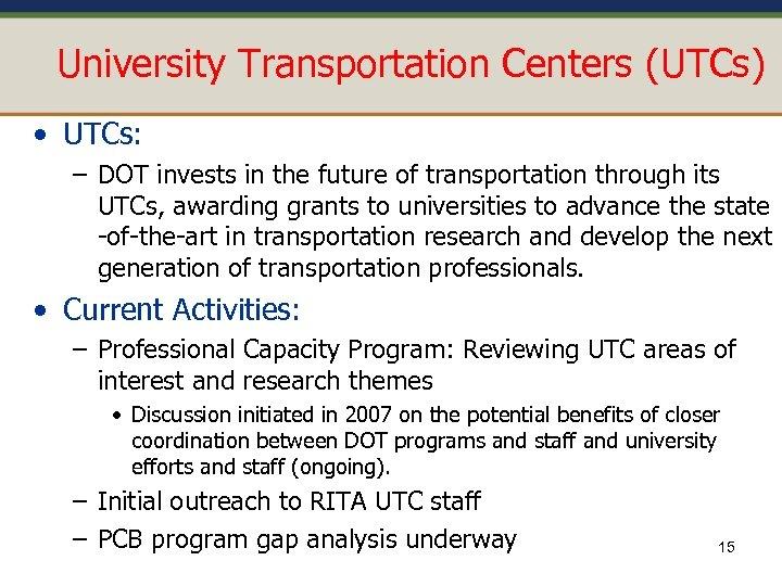 University Transportation Centers (UTCs) • UTCs: – DOT invests in the future of transportation
