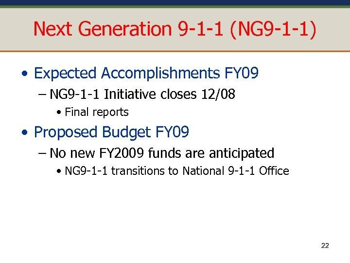 Next Generation 9 -1 -1 (NG 9 -1 -1) • Expected Accomplishments FY 09
