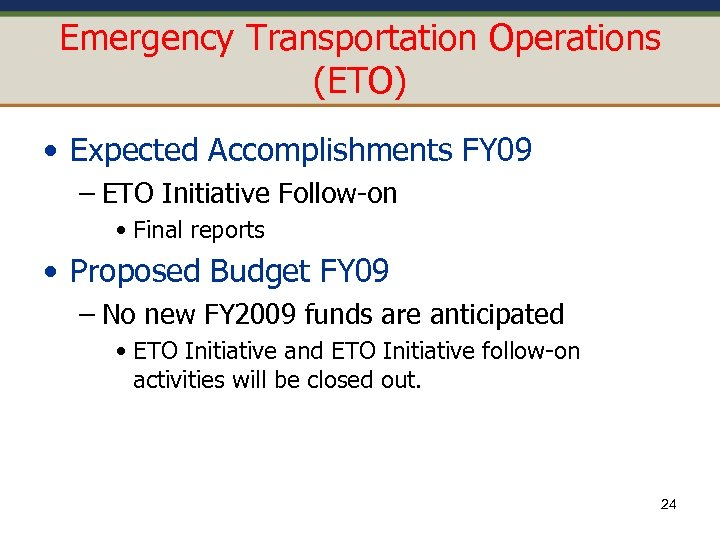 Emergency Transportation Operations (ETO) • Expected Accomplishments FY 09 – ETO Initiative Follow-on •