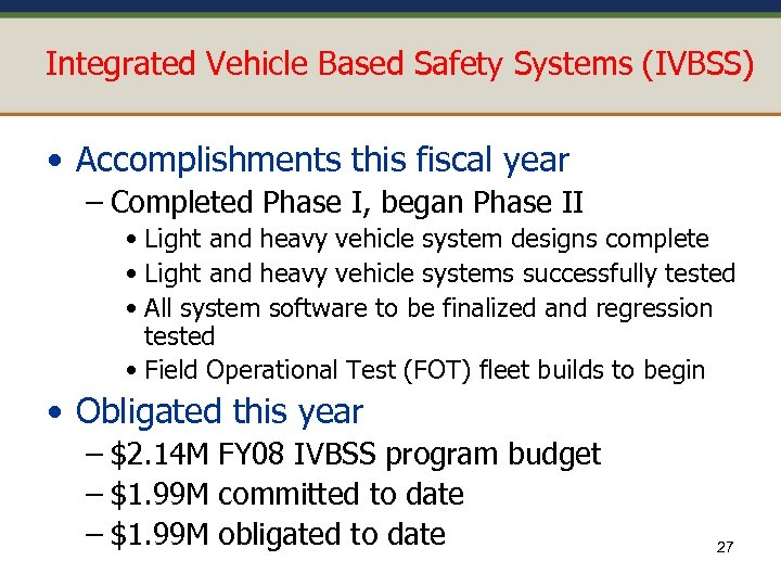 Integrated Vehicle Based Safety Systems (IVBSS) • Accomplishments this fiscal year – Completed Phase