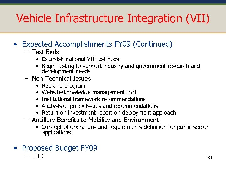 Vehicle Infrastructure Integration (VII) • Expected Accomplishments FY 09 (Continued) – Test Beds •