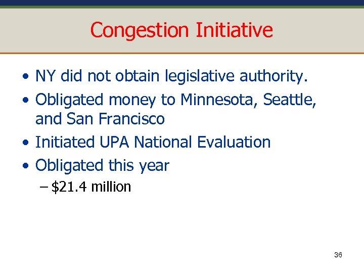 Congestion Initiative • NY did not obtain legislative authority. • Obligated money to Minnesota,
