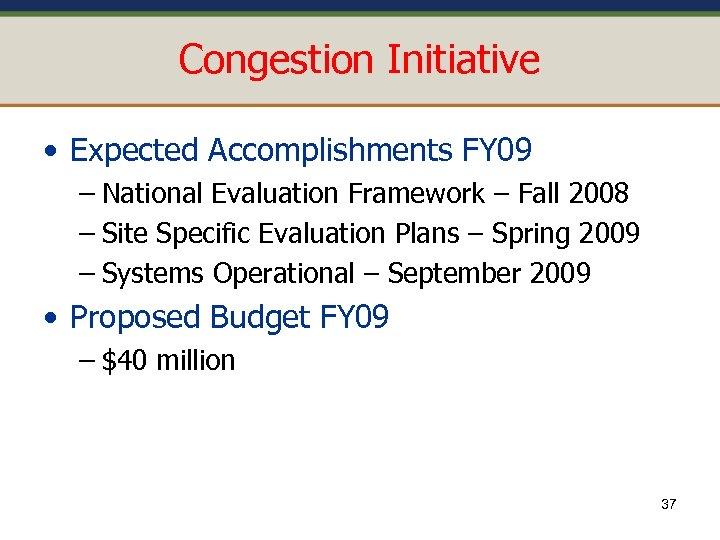 Congestion Initiative • Expected Accomplishments FY 09 – National Evaluation Framework – Fall 2008
