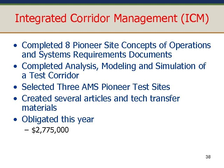 Integrated Corridor Management (ICM) • Completed 8 Pioneer Site Concepts of Operations and Systems