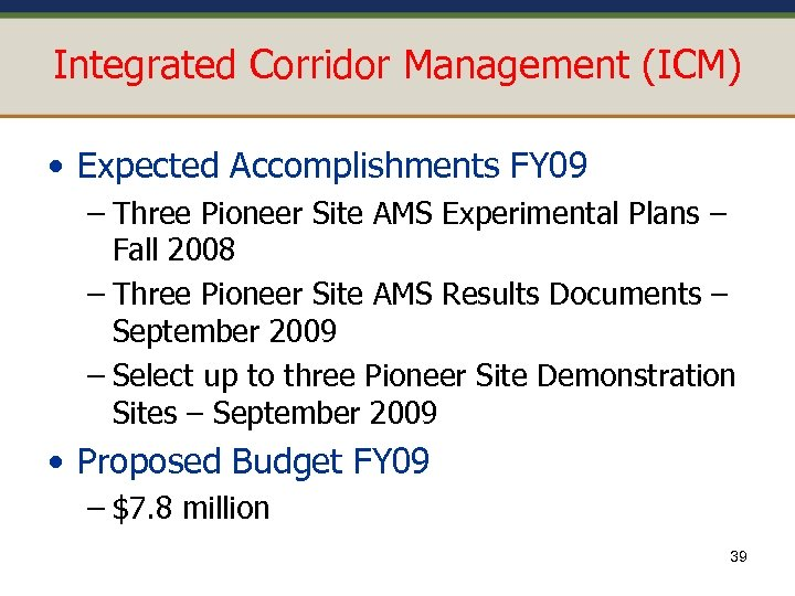 Integrated Corridor Management (ICM) • Expected Accomplishments FY 09 – Three Pioneer Site AMS
