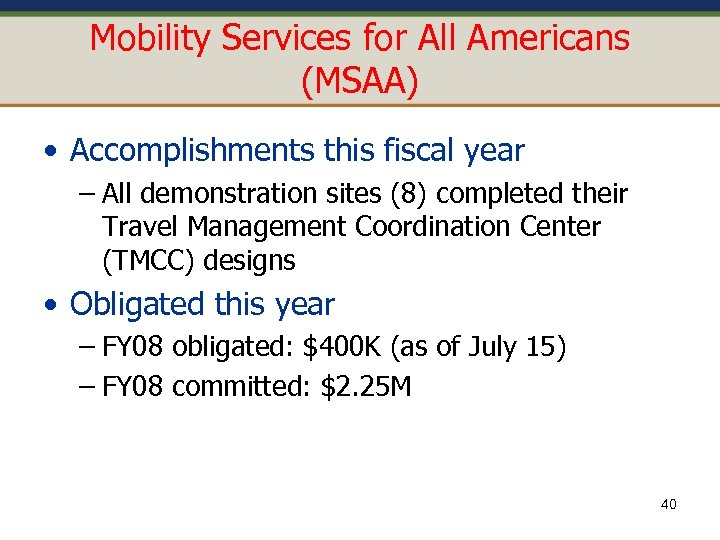 Mobility Services for All Americans (MSAA) • Accomplishments this fiscal year – All demonstration