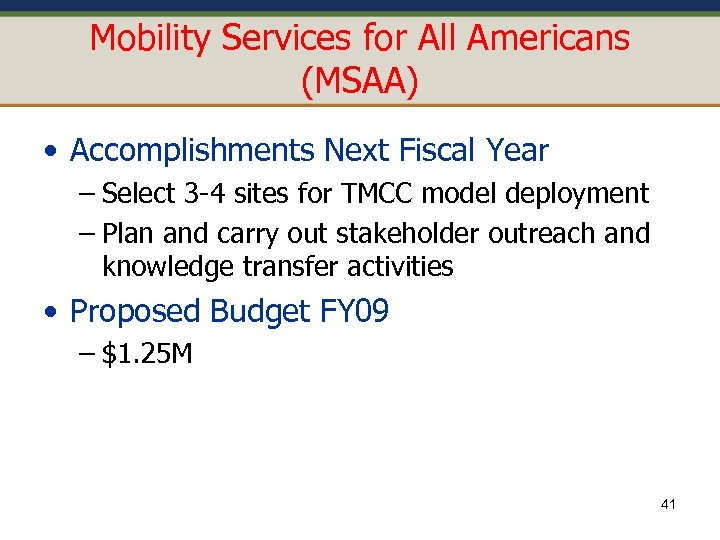 Mobility Services for All Americans (MSAA) • Accomplishments Next Fiscal Year – Select 3