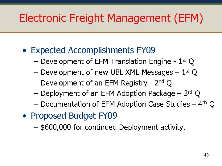 Electronic Freight Management (EFM) • Expected Accomplishments FY 09 – – – Development of