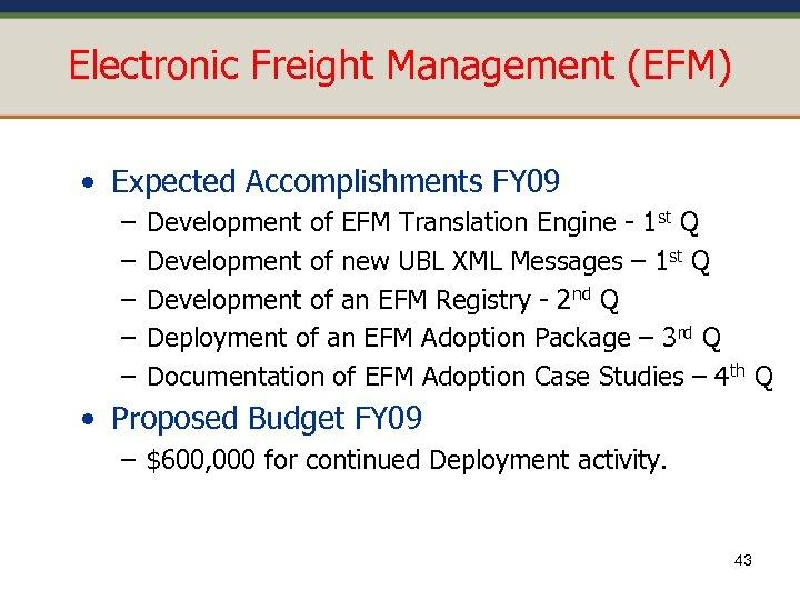Electronic Freight Management (EFM) • Expected Accomplishments FY 09 – – – Development of
