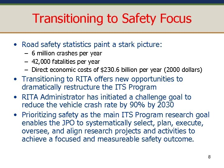 Transitioning to Safety Focus • Road safety statistics paint a stark picture: – 6