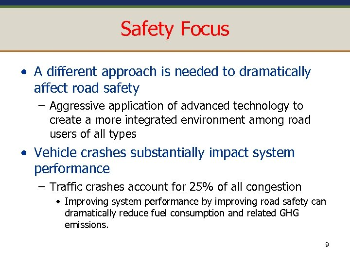 Safety Focus • A different approach is needed to dramatically affect road safety –