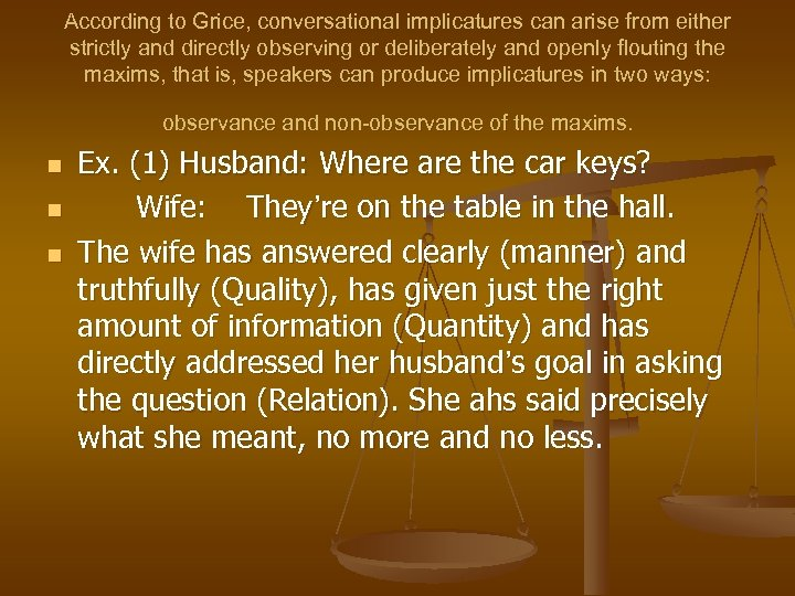 According to Grice, conversational implicatures can arise from either strictly and directly observing or