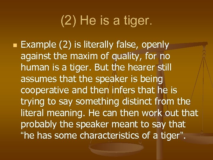 (2) He is a tiger. n Example (2) is literally false, openly against the