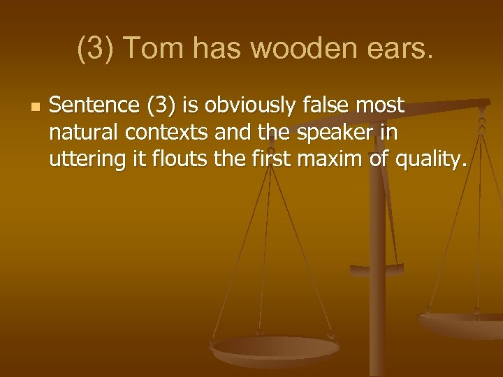(3) Tom has wooden ears. n Sentence (3) is obviously false most natural contexts