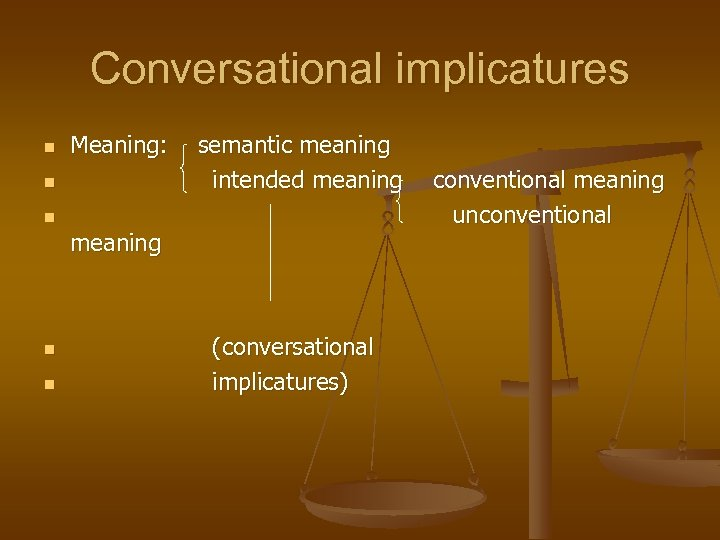 Conversational implicatures n Meaning: n semantic meaning intended meaning n n (conversational implicatures) conventional