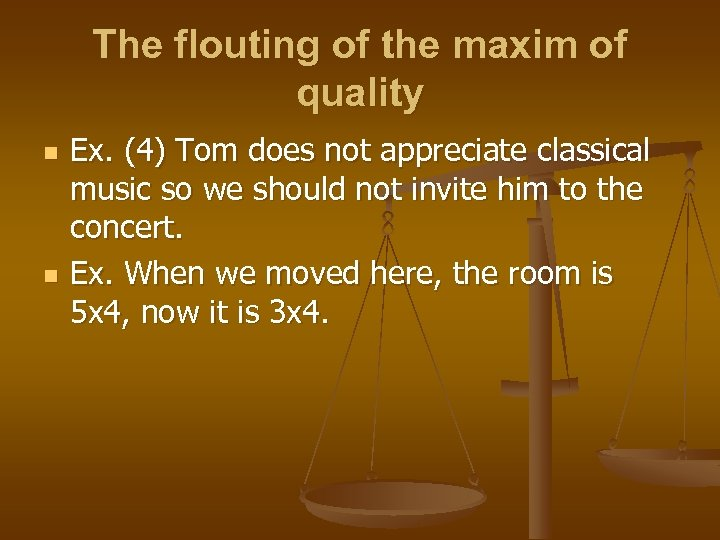The flouting of the maxim of quality n n Ex. (4) Tom does not