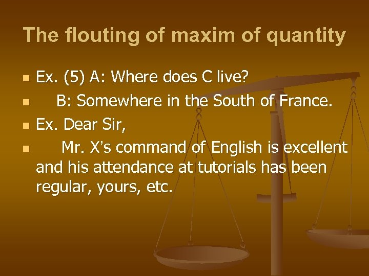 The flouting of maxim of quantity n n Ex. (5) A: Where does C