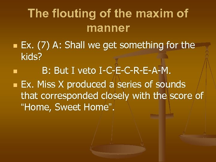 The flouting of the maxim of manner n n n Ex. (7) A: Shall