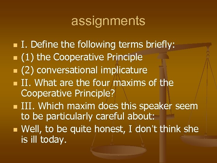 assignments n n n I. Define the following terms briefly: (1) the Cooperative Principle