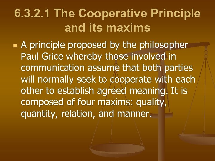 6. 3. 2. 1 The Cooperative Principle and its maxims n A principle proposed