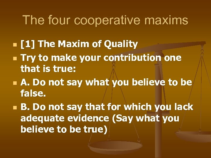 The four cooperative maxims n n [1] The Maxim of Quality Try to make