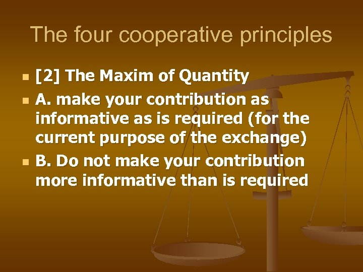 The four cooperative principles n n n [2] The Maxim of Quantity A. make